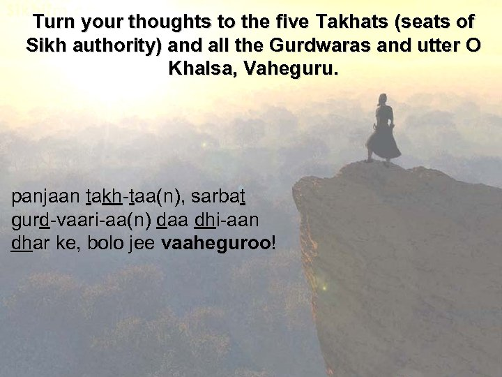 Turn your thoughts to the five Takhats (seats of Sikh authority) and all the