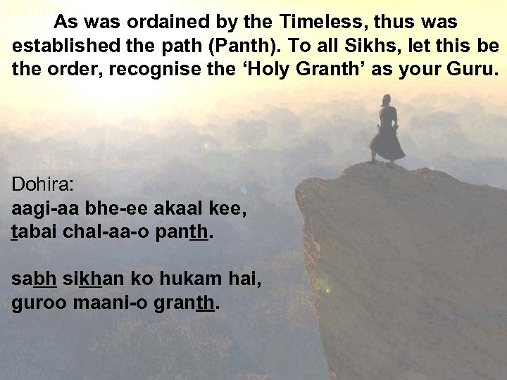 As was ordained by the Timeless, thus was established the path (Panth). To all