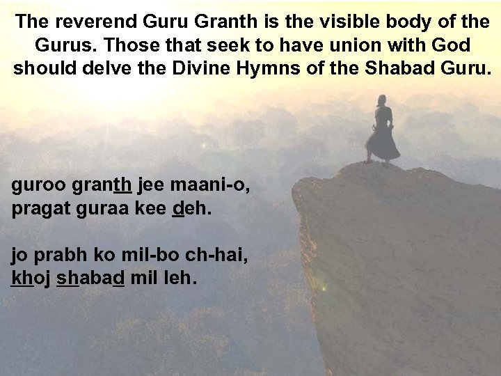 The reverend Guru Granth is the visible body of the Gurus. Those that seek