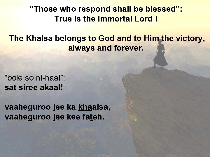 """Those who respond shall be blessed"": True is the Immortal Lord ! The Khalsa"