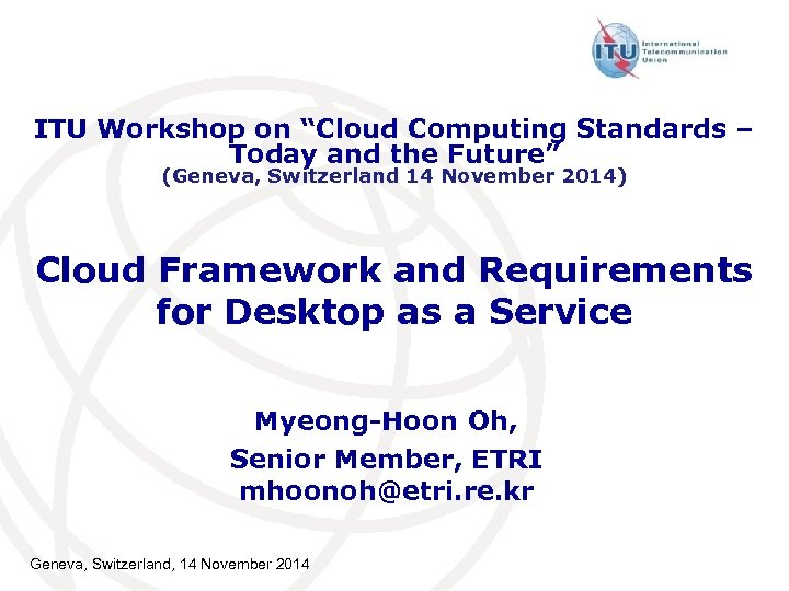 "ITU Workshop on ""Cloud Computing Standards – Today and the Future"" (Geneva, Switzerland 14"