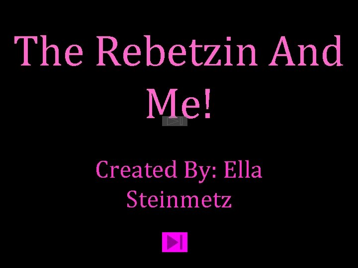 The Rebetzin And Me! Created By: Ella Steinmetz