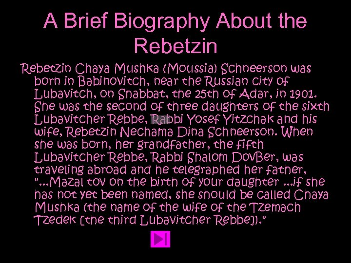 A Brief Biography About the Rebetzin Chaya Mushka (Moussia) Schneerson was born in Babinovitch,