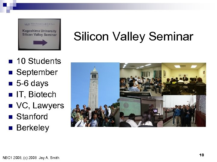 Silicon Valley Seminar n n n n 10 Students September 5 -6 days IT,