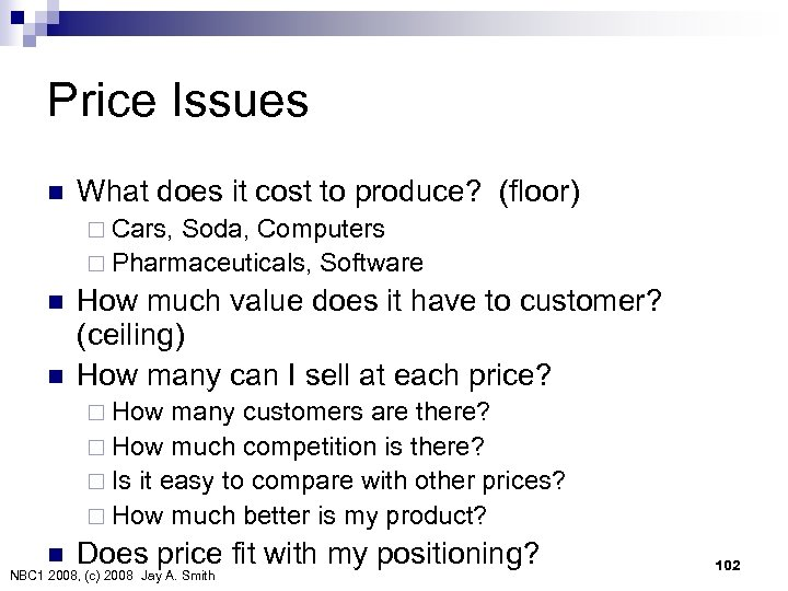 Price Issues n What does it cost to produce? (floor) ¨ Cars, Soda, Computers