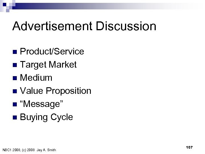 "Advertisement Discussion Product/Service n Target Market n Medium n Value Proposition n ""Message"" n"