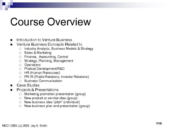 Course Overview n n Introduction to Venture Business   Venture Business Concepts Related to ¨
