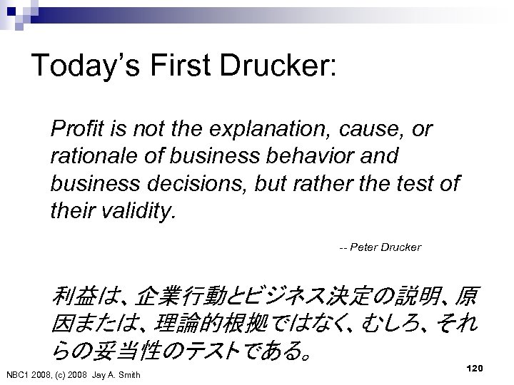 Today's First Drucker: Profit is not the explanation, cause, or rationale of business behavior
