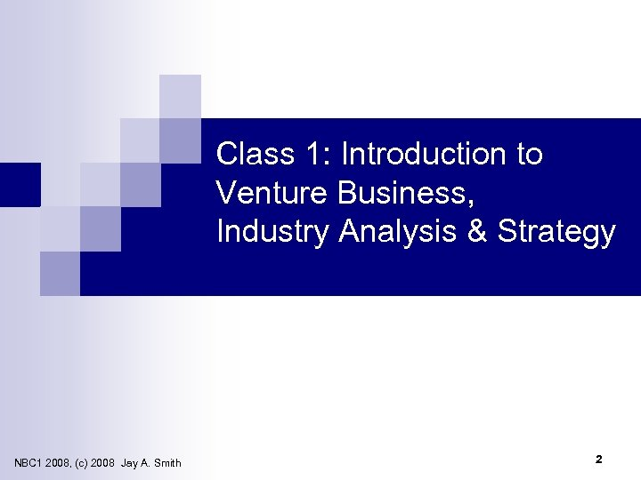 Class 1: Introduction to Venture Business, Industry Analysis & Strategy NBC 1 2008, (c)