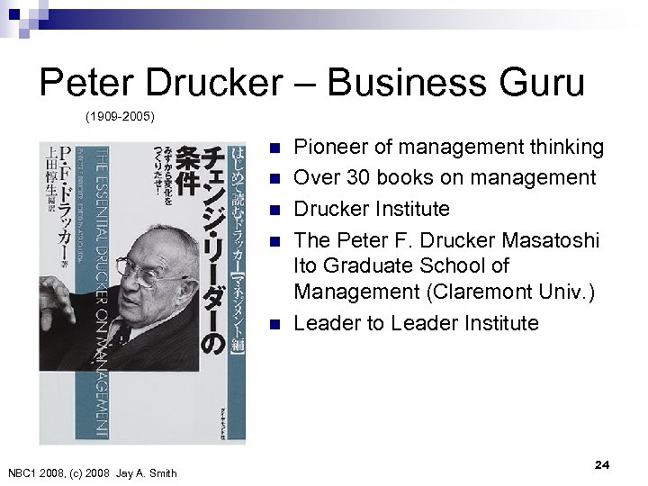 Peter Drucker – Business Guru (1909 -2005) n n n NBC 1 2008, (c)