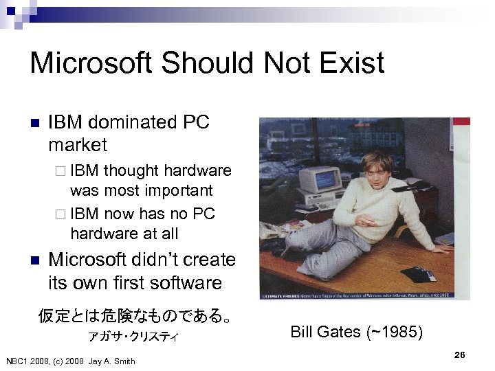 Microsoft Should Not Exist n IBM dominated PC market ¨ IBM thought hardware was