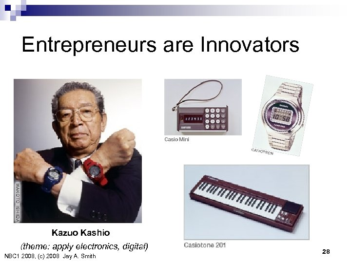 Entrepreneurs are Innovators Kazuo Kashio (theme: apply electronics, digital) NBC 1 2008, (c) 2008 Jay