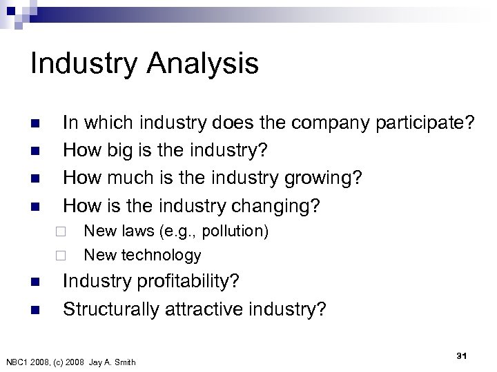 Industry Analysis n n In which industry does the company participate? How big is