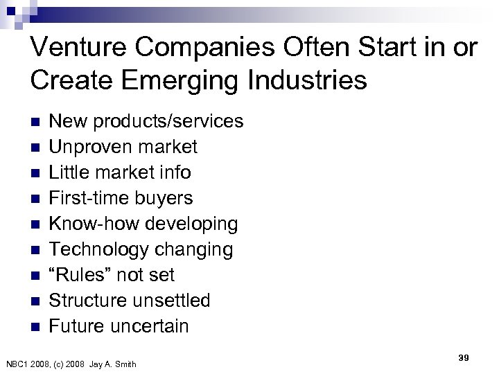 Venture Companies Often Start in or Create Emerging Industries n n n n n