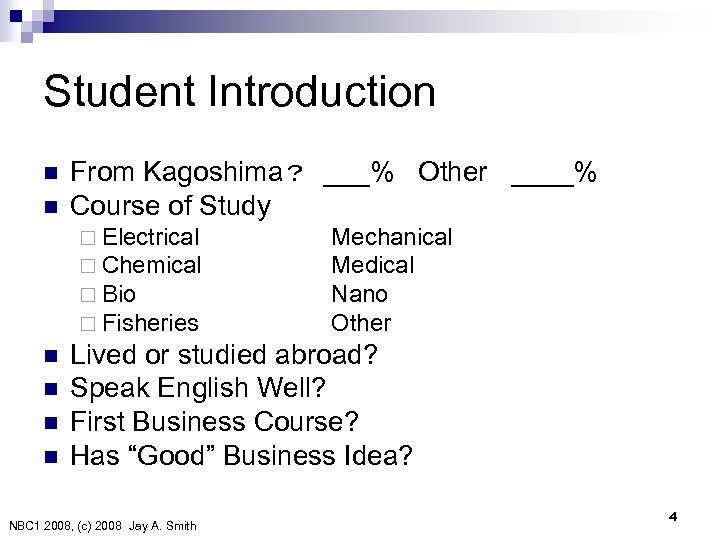 Student Introduction n n From Kagoshima? ___% Other ____% Course of Study ¨ Electrical