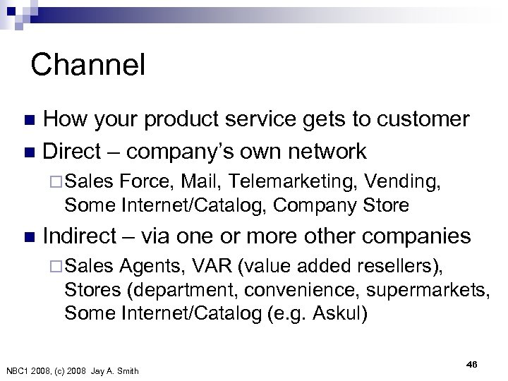 Channel How your product service gets to customer n Direct – company's own network