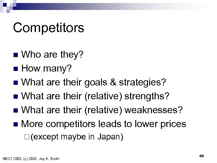 Competitors Who are they? n How many? n What are their goals & strategies?