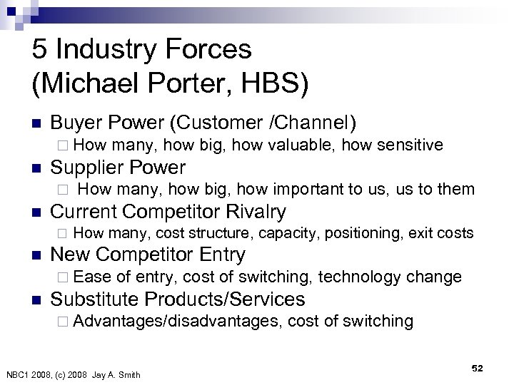 5 Industry Forces (Michael Porter, HBS) n Buyer Power (Customer /Channel) ¨ How many,