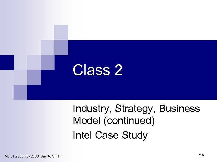 Class 2 Industry, Strategy, Business Model (continued) Intel Case Study NBC 1 2008, (c)