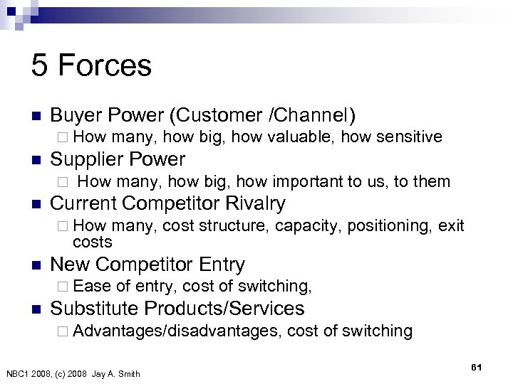5 Forces n Buyer Power (Customer /Channel) ¨ How many, how big, how valuable,