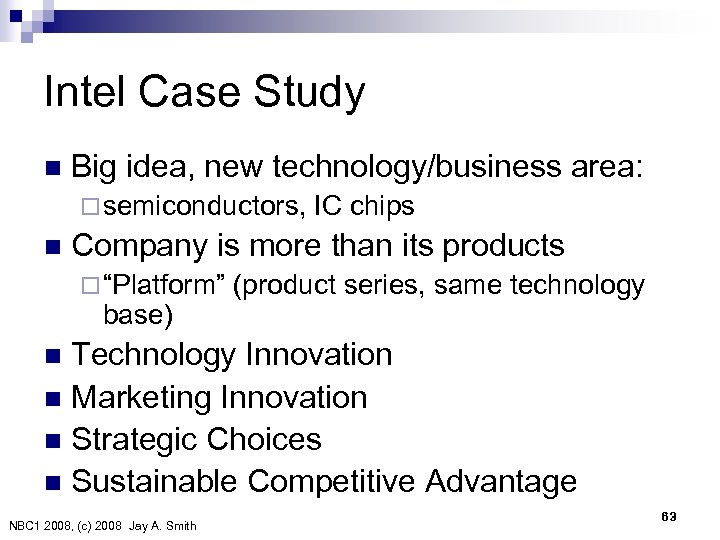Intel Case Study n Big idea, new technology/business area: ¨ semiconductors, IC chips n