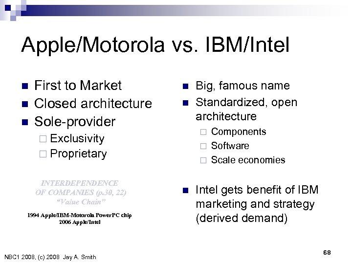 Apple/Motorola vs. IBM/Intel n n n First to Market Closed architecture Sole-provider n n