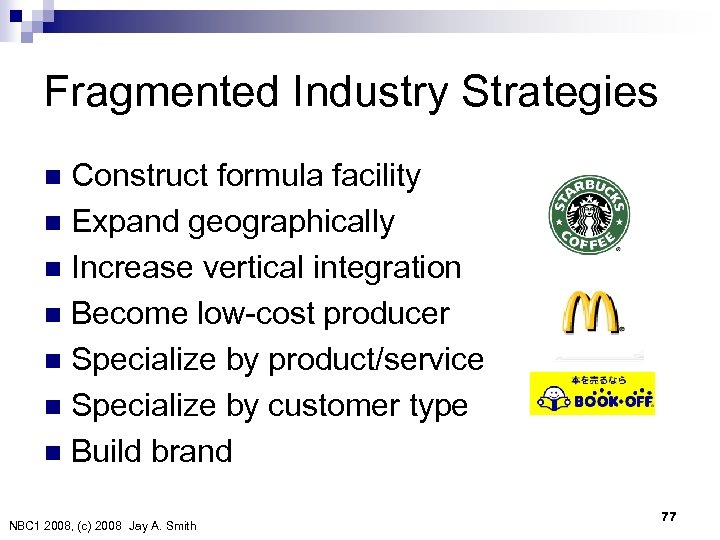 Fragmented Industry Strategies Construct formula facility n Expand geographically n Increase vertical integration n