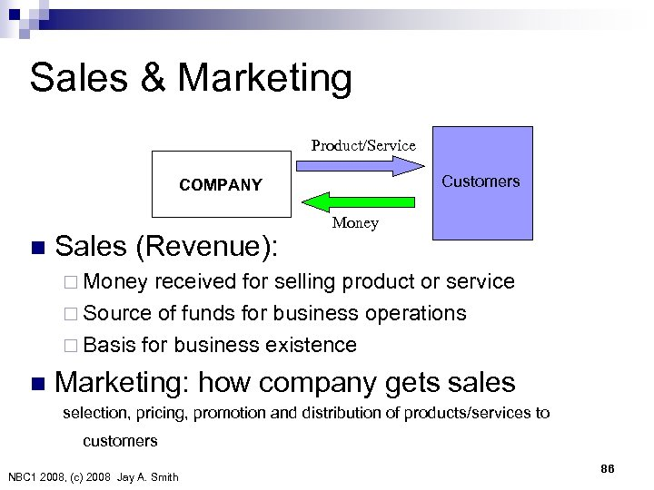 Sales & Marketing Product/Service Customers COMPANY n Sales (Revenue): Money ¨ Money received for