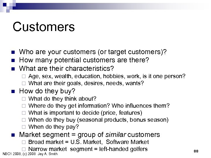 Customers n n n Who are your customers (or target customers)? How many potential