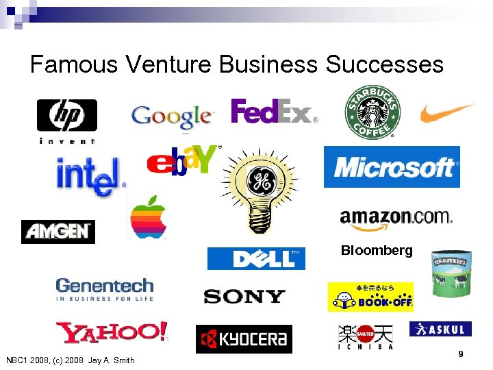 Famous Venture Business Successes Bloomberg NBC 1 2008, (c) 2008 Jay A. Smith 9