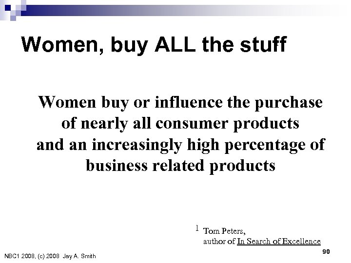 1 Women, buy ALL the stuff Women buy or influence the purchase of nearly