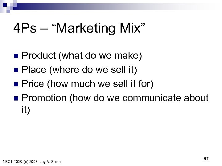 "4 Ps – ""Marketing Mix"" Product (what do we make) n Place (where do"