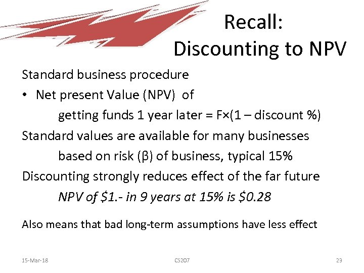 Recall: Discounting to NPV Standard business procedure • Net present Value (NPV) of getting