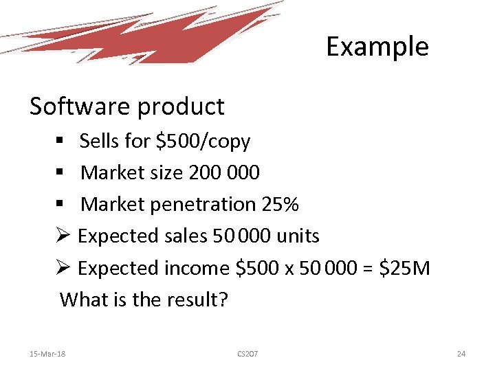 Example Software product § Sells for $500/copy § Market size 200 000 § Market