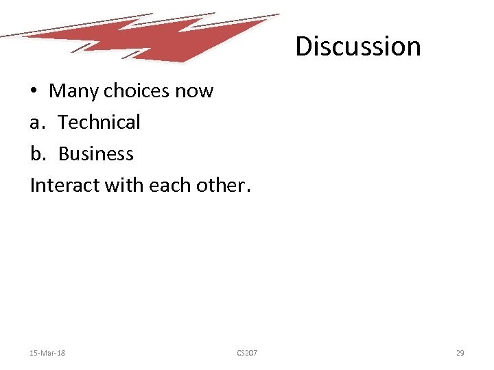 Discussion • Many choices now a. Technical b. Business Interact with each other. 15