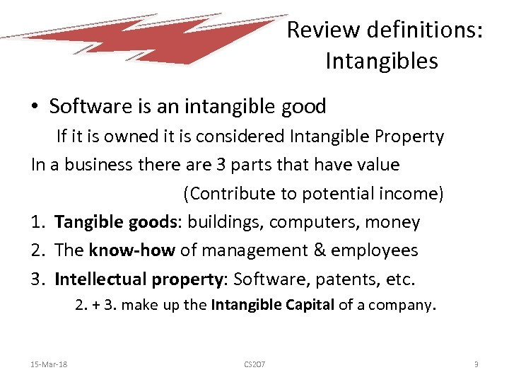 Review definitions: Intangibles • Software is an intangible good If it is owned it