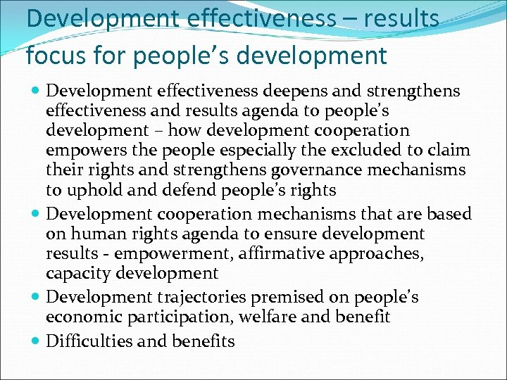 Development effectiveness – results focus for people's development Development effectiveness deepens and strengthens effectiveness