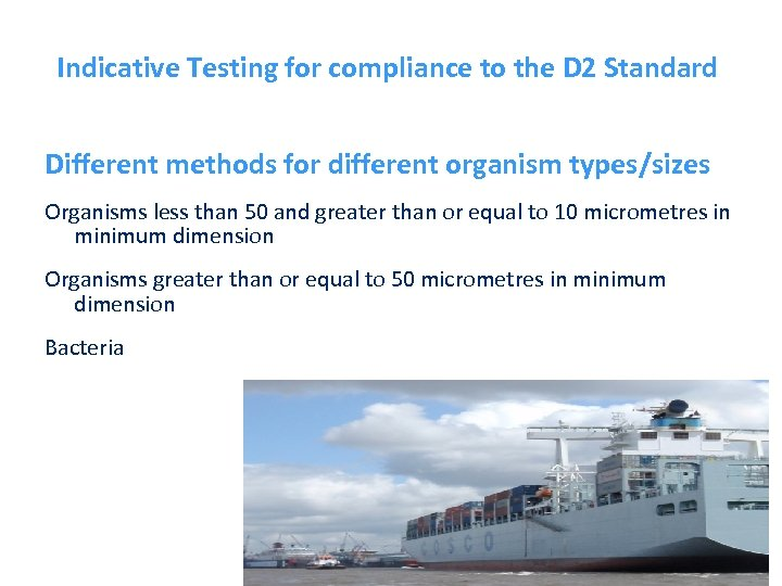 Indicative Testing for compliance to the D 2 Standard Different methods for different organism