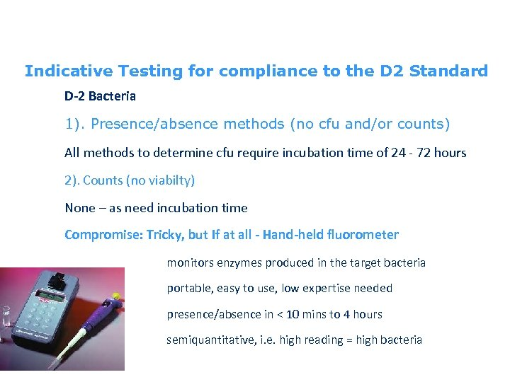 Indicative Testing for compliance to the D 2 Standard D-2 Bacteria 1). Presence/absence methods