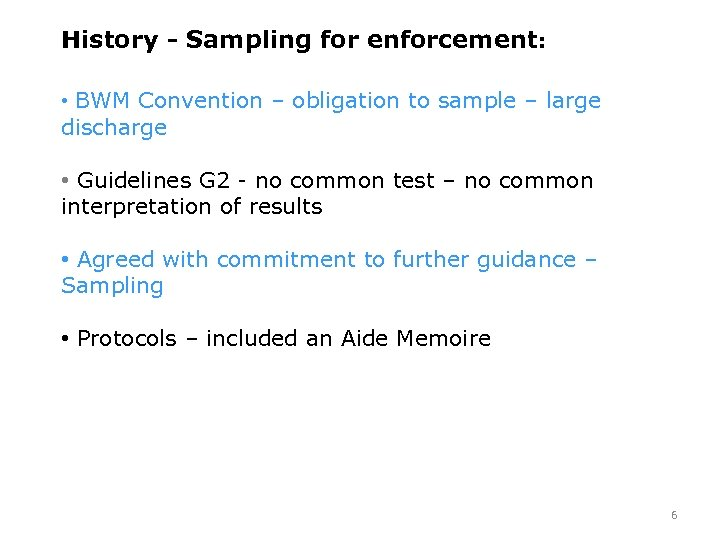 History - Sampling for enforcement: • BWM Convention – obligation to sample – large