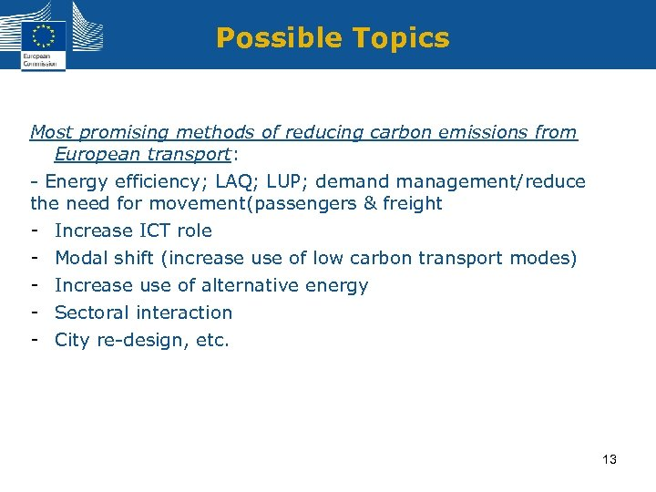 Possible Topics Most promising methods of reducing carbon emissions from European transport: - Energy