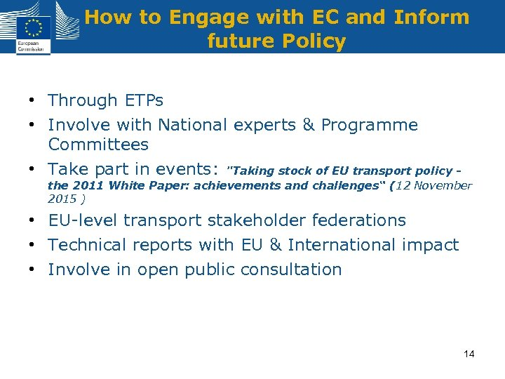 How to Engage with EC and Inform future Policy • Through ETPs • Involve