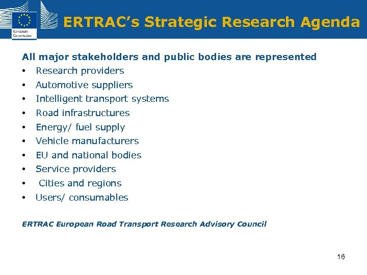 ERTRAC's Strategic Research Agenda All major stakeholders and public bodies are represented • •