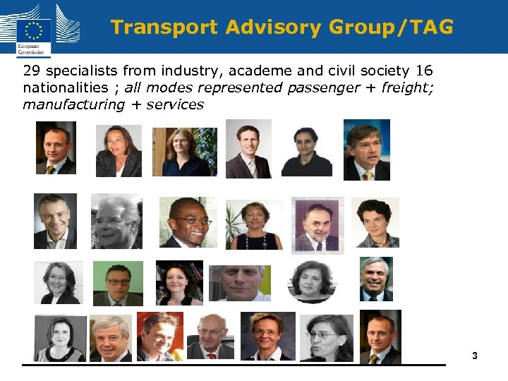 Transport Advisory Group/TAG 29 specialists from industry, academe and civil society 16 nationalities ;