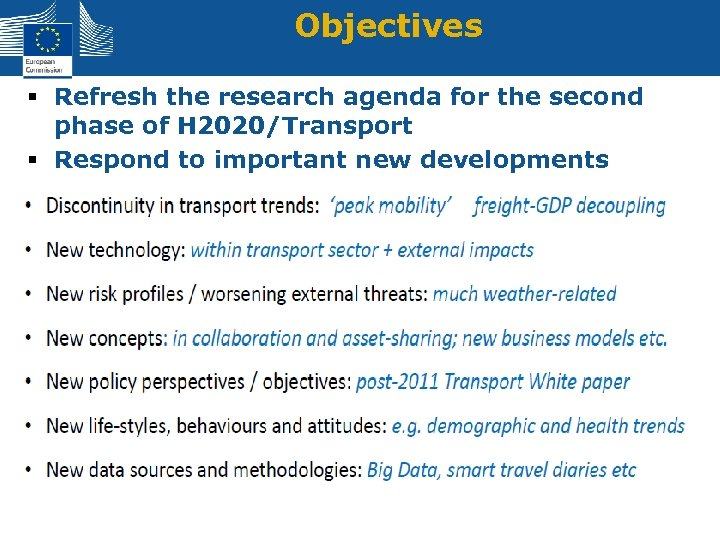 Objectives § Refresh the research agenda for the second phase of H 2020/Transport §