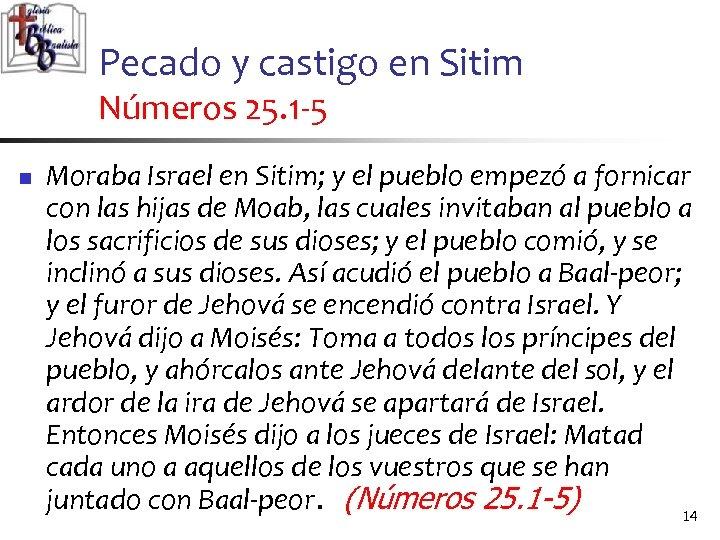 Pecado y castigo en Sitim Números 25. 1 -5 n Moraba Israel en Sitim;