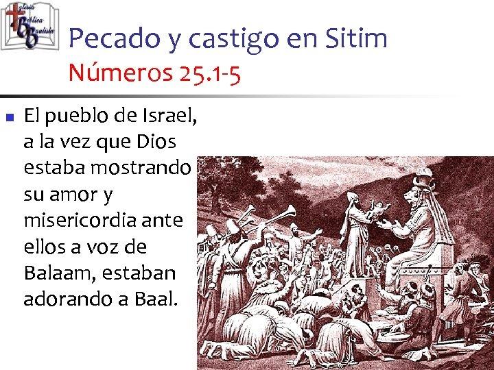 Pecado y castigo en Sitim Números 25. 1 -5 n El pueblo de Israel,