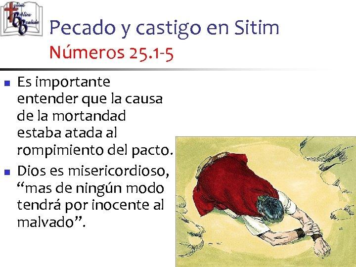 Pecado y castigo en Sitim Números 25. 1 -5 n n Es importante entender