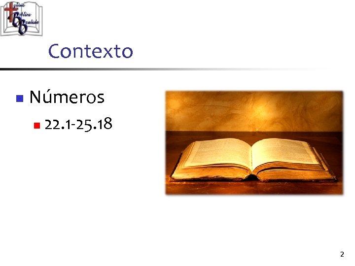 Contexto n Números n 22. 1 -25. 18 2