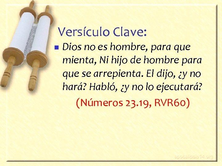 Versículo Clave: n Dios no es hombre, para que mienta, Ni hijo de hombre